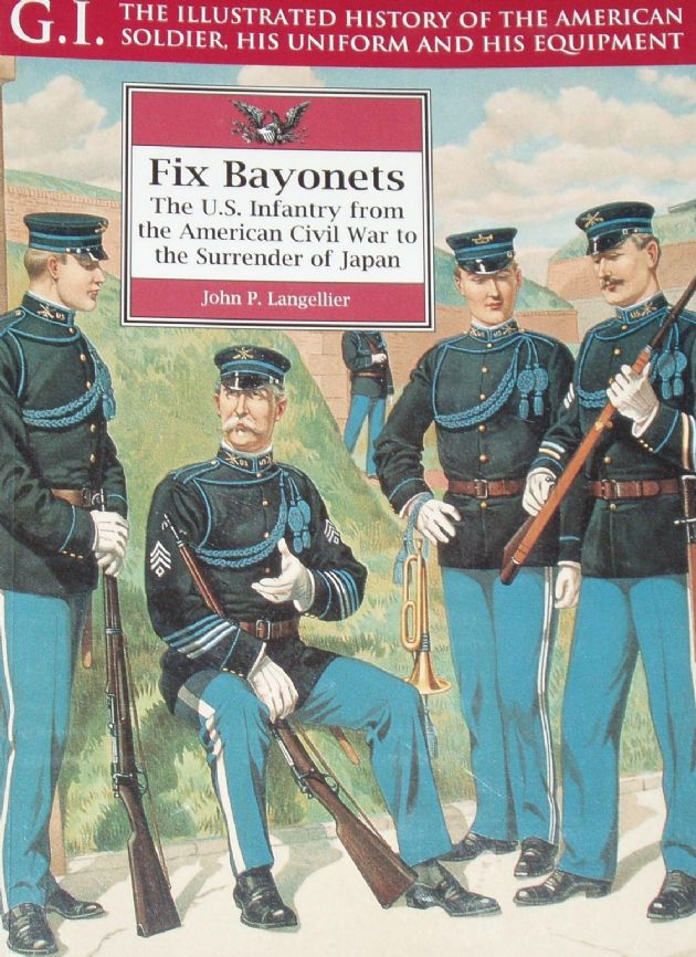 Fix Bayonets - The U.S. Infantry from the American Vivil War to the Surrender of Japan